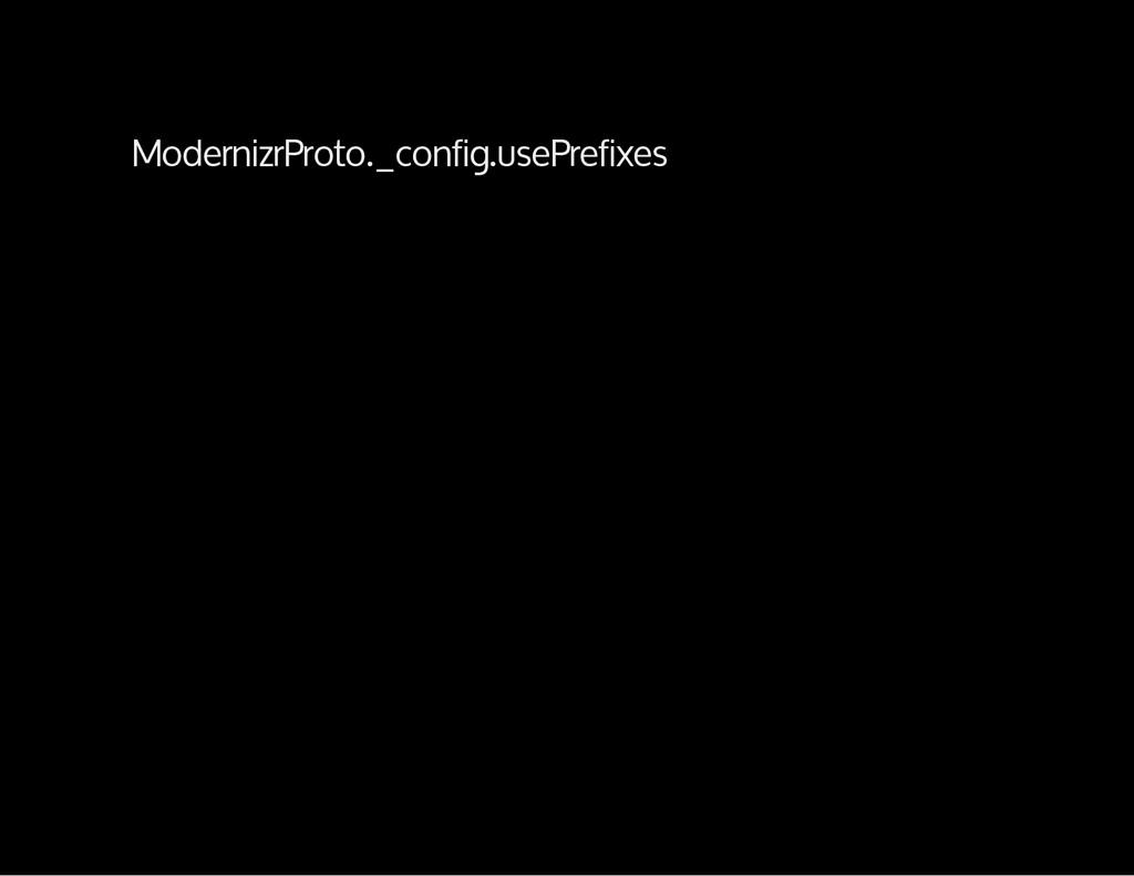 ModernizrProto._config.usePrefixes