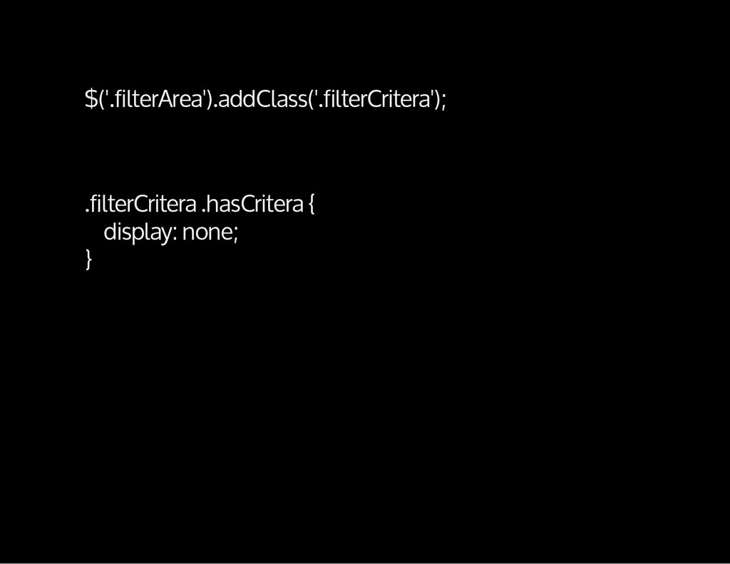 $('.filterArea').addClass('.filterCritera'); .f...