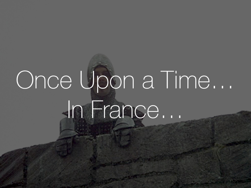 Once Upon a Time… In France…