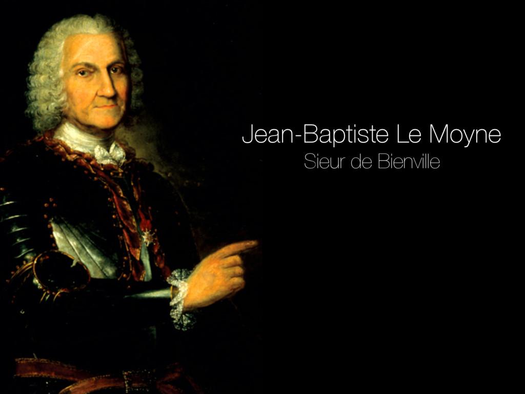 Jean-Baptiste Le Moyne Sieur de Bienville