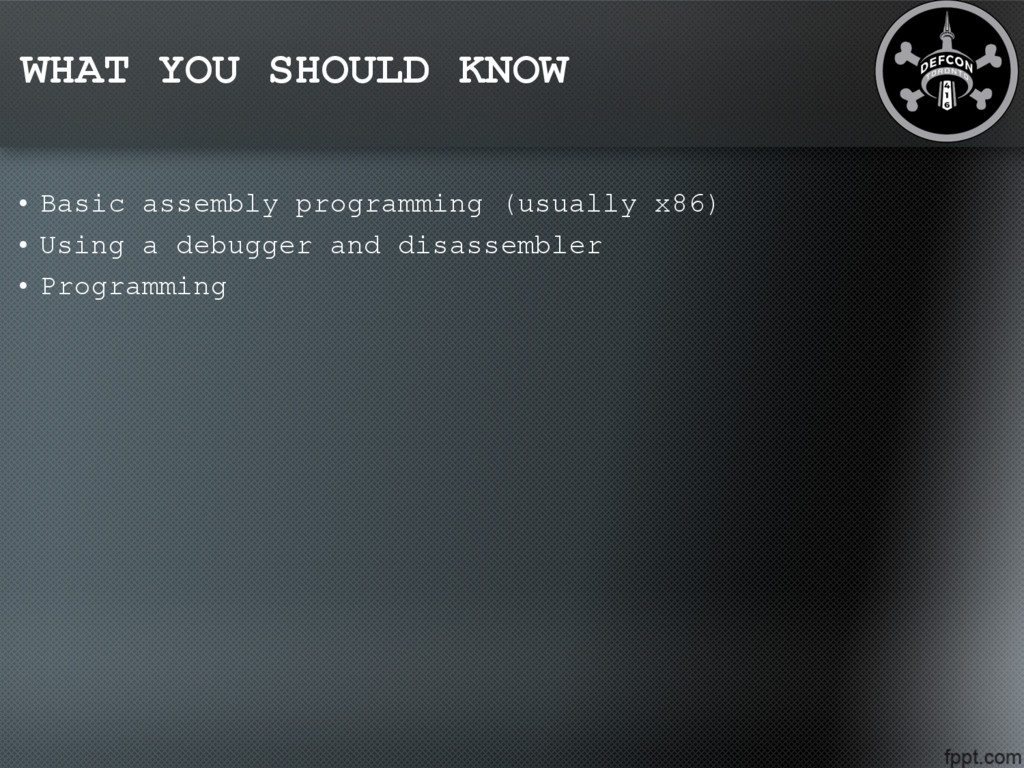 WHAT YOU SHOULD KNOW • Basic assembly programmi...
