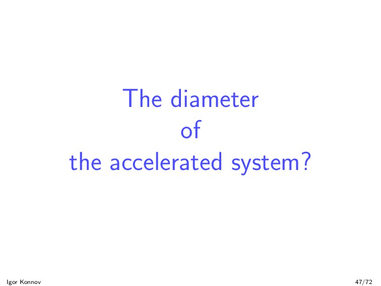 The diameter of the accelerated system? Igor Ko...