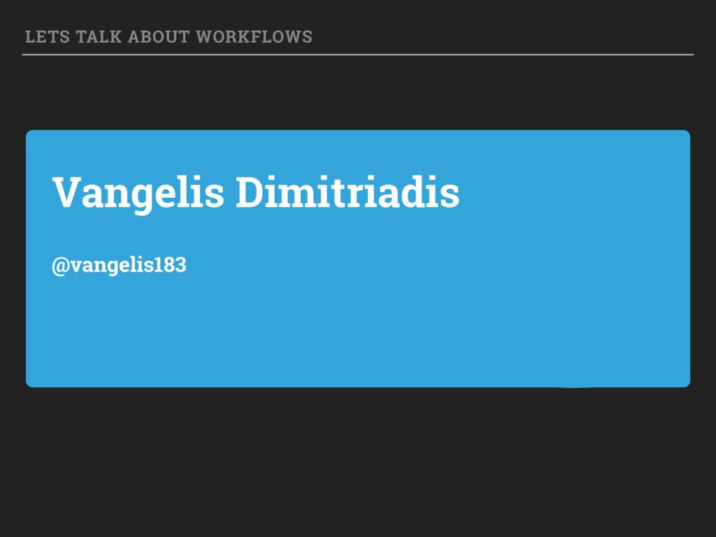 Vangelis Dimitriadis @vangelis183 LETS TALK ABO...