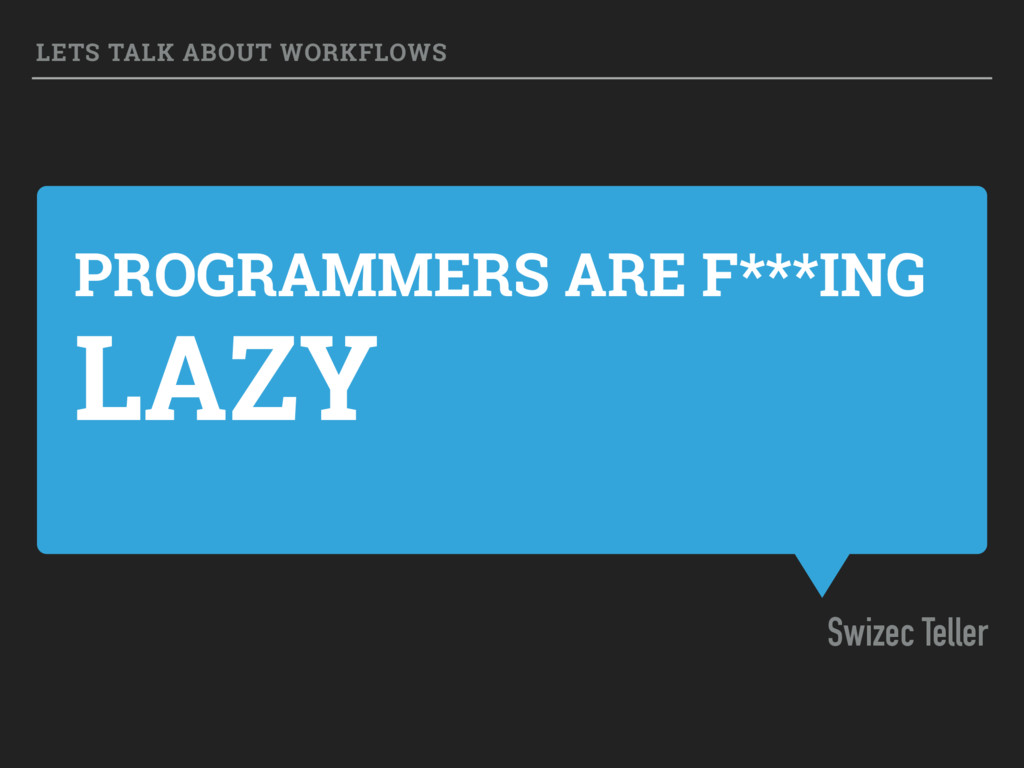 PROGRAMMERS ARE F***ING LAZY Swizec Teller LETS...