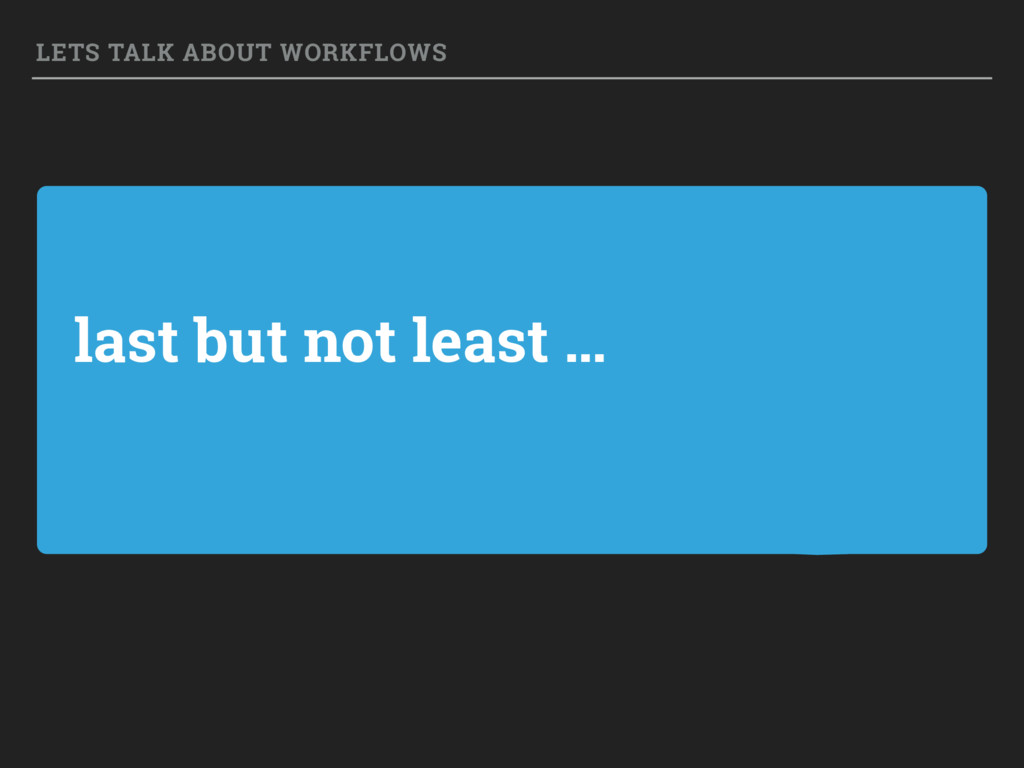 last but not least … LETS TALK ABOUT WORKFLOWS