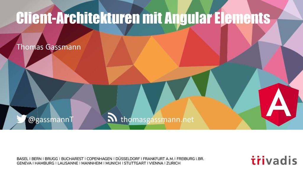 thomasgassmann.net @gassmannT Client-Architektu...