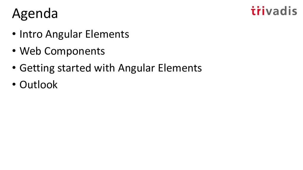 Agenda • Intro Angular Elements • Web Component...