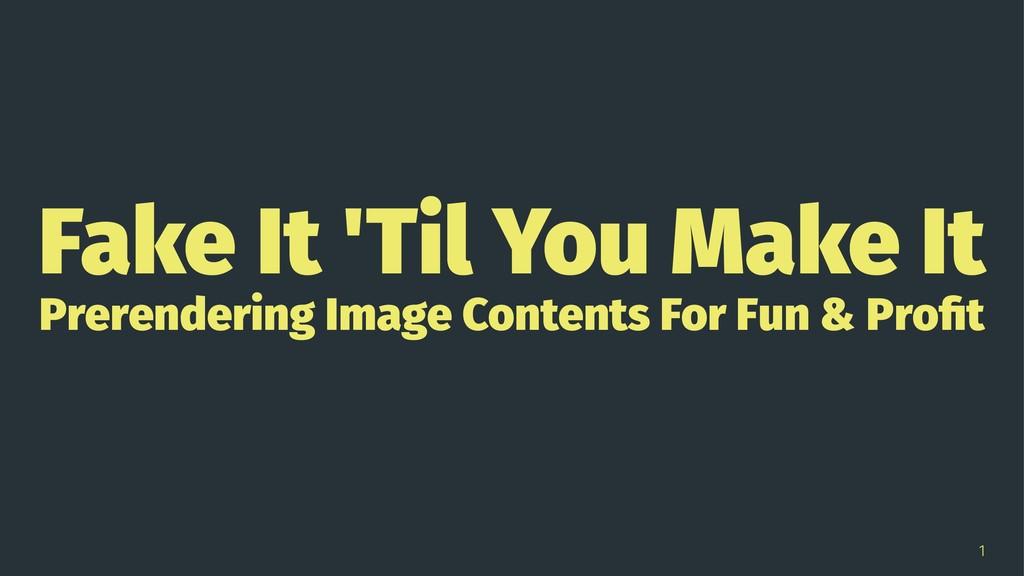 Fake It 'Til You Make It Prerendering Image Con...