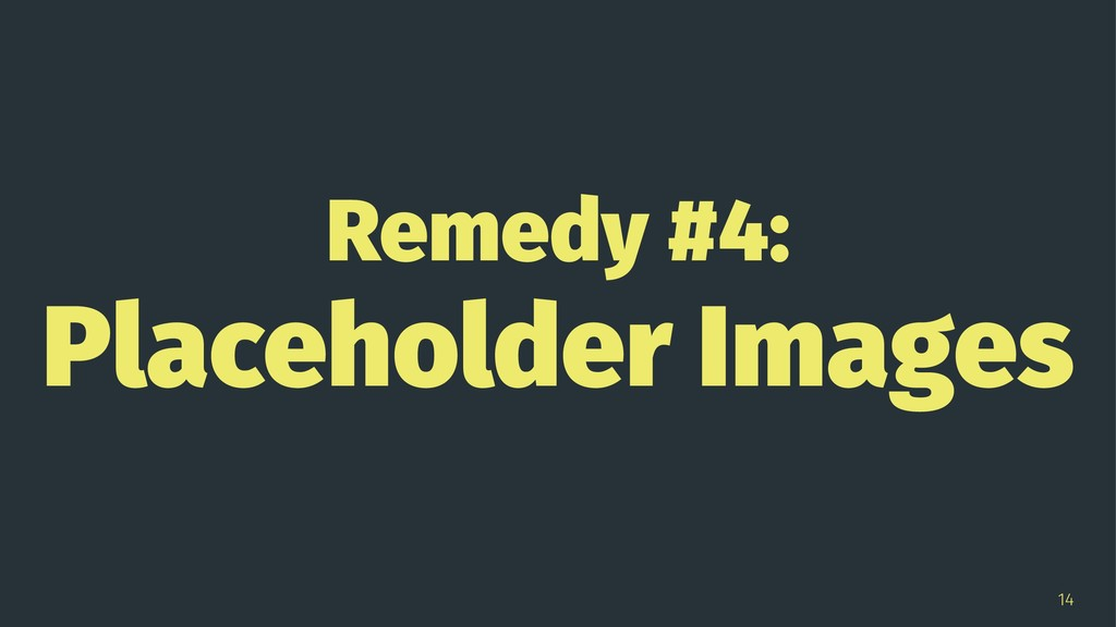Remedy #4: Placeholder Images 14