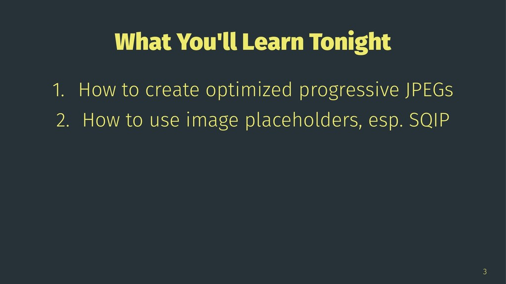 What You'll Learn Tonight 1. How to create opti...