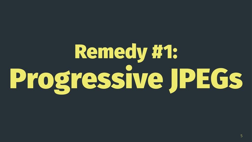 Remedy #1: Progressive JPEGs 5