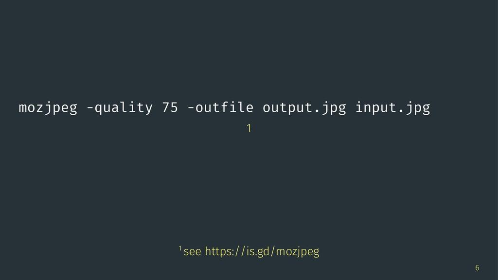 mozjpeg -quality 75 -outfile output.jpg input.j...