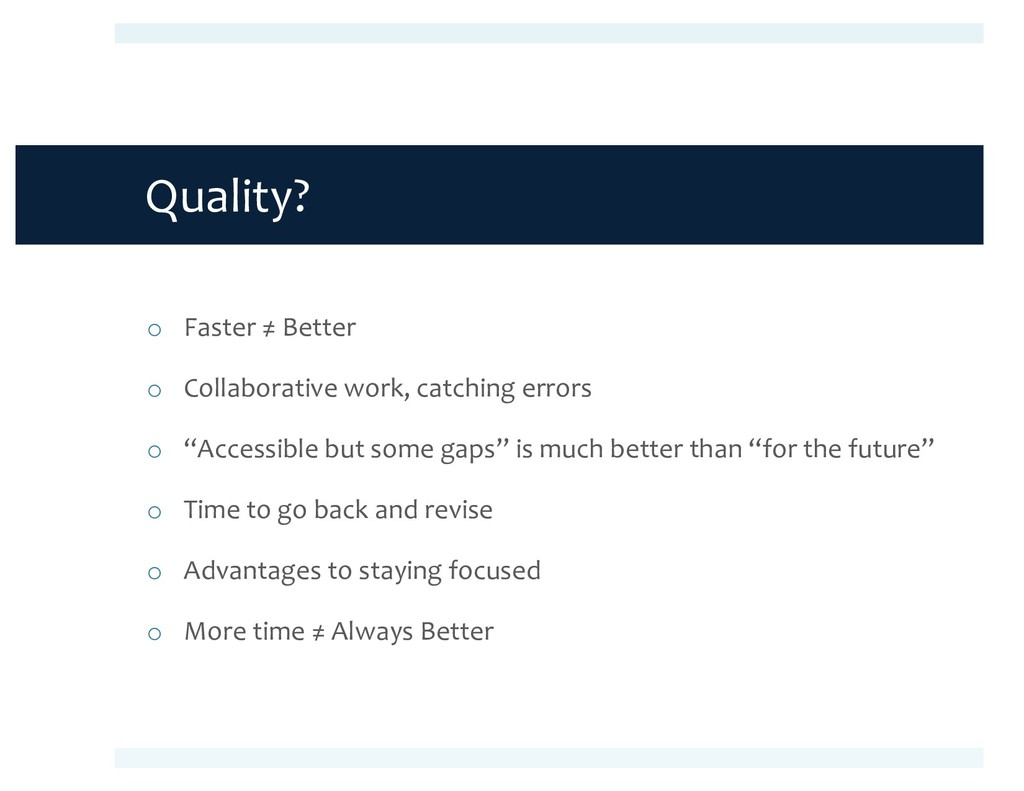Quality? o Faster ≠ Better o Collaborative work...