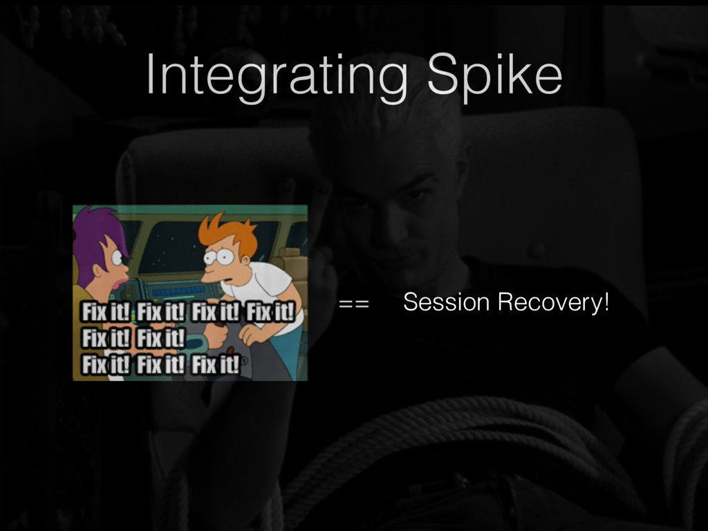 Integrating Spike == Session Recovery!