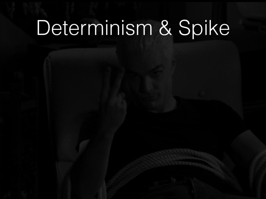 Determinism & Spike
