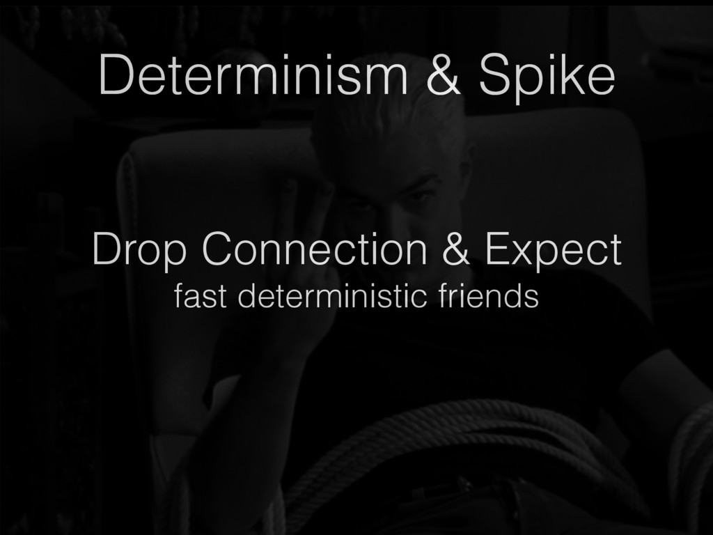 Drop Connection & Expect fast deterministic fri...