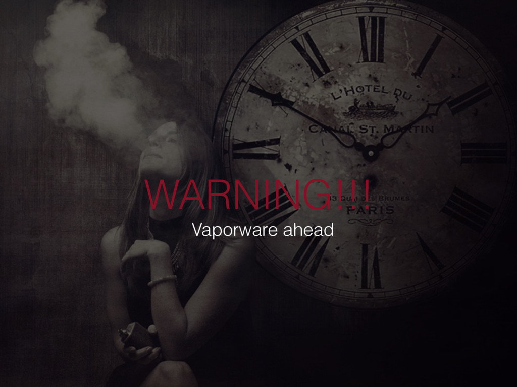 WARNING!!! Vaporware ahead