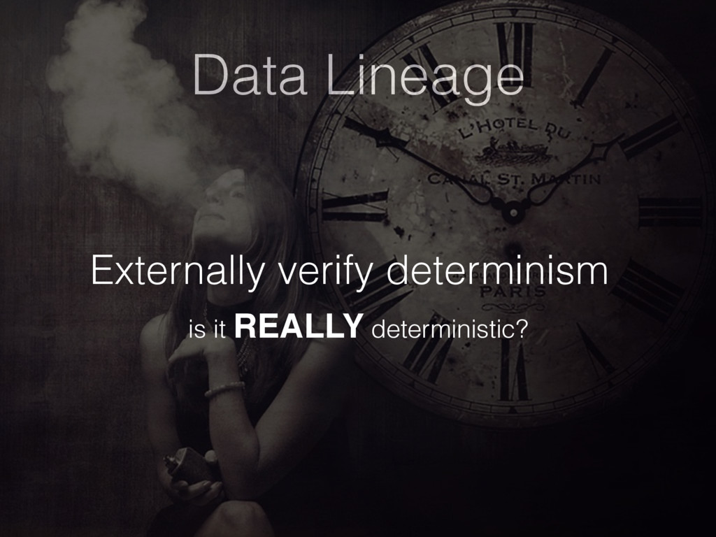 Data Lineage Externally verify determinism is i...