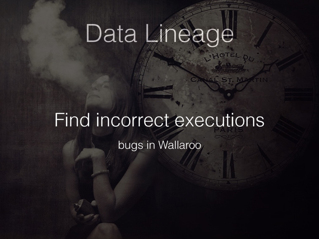 Data Lineage Find incorrect executions bugs in ...