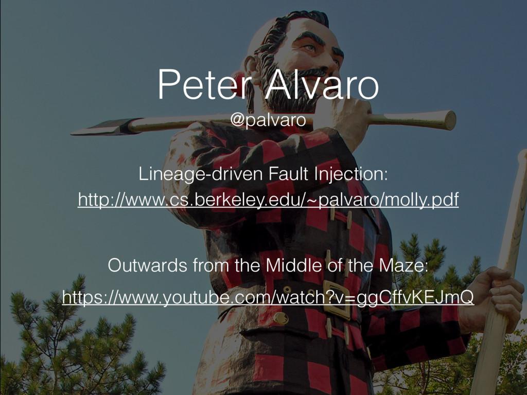 Peter Alvaro http://www.cs.berkeley.edu/~palvar...