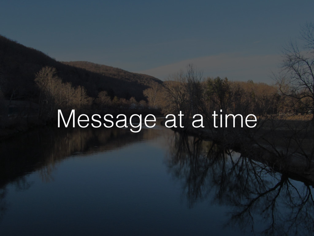 Message at a time