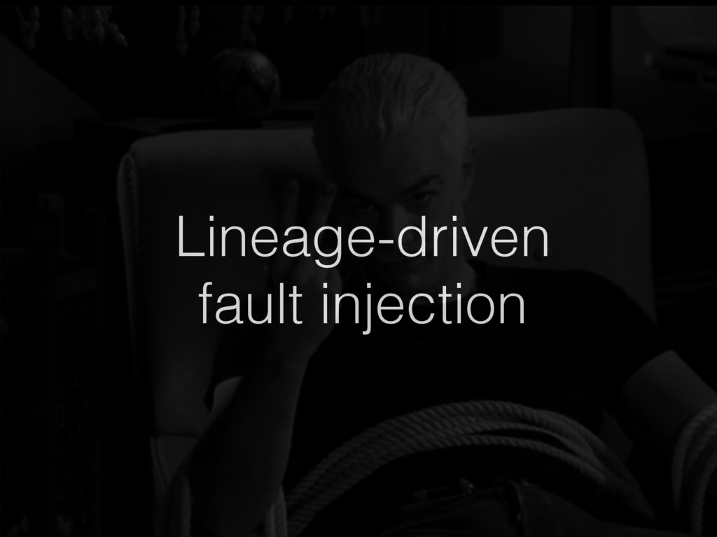 Lineage-driven fault injection