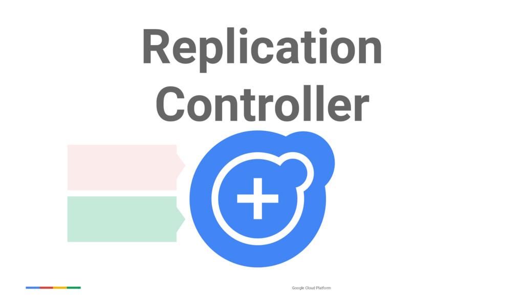 Google Cloud Platform Replication Controller