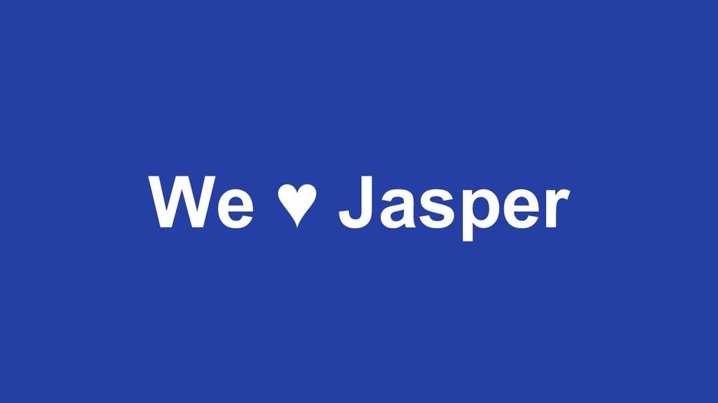 We ♥ Jasper