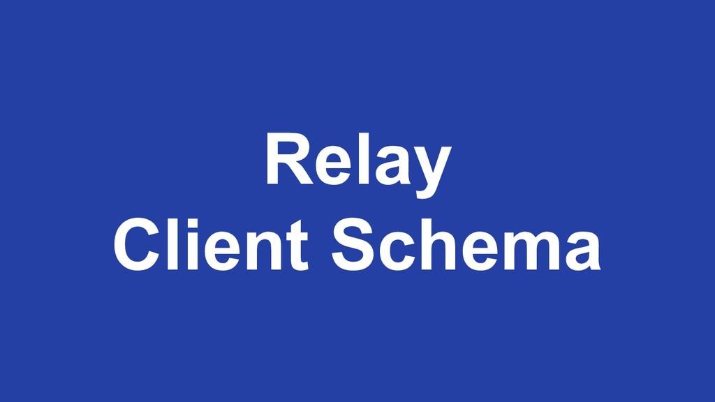 Relay Client Schema