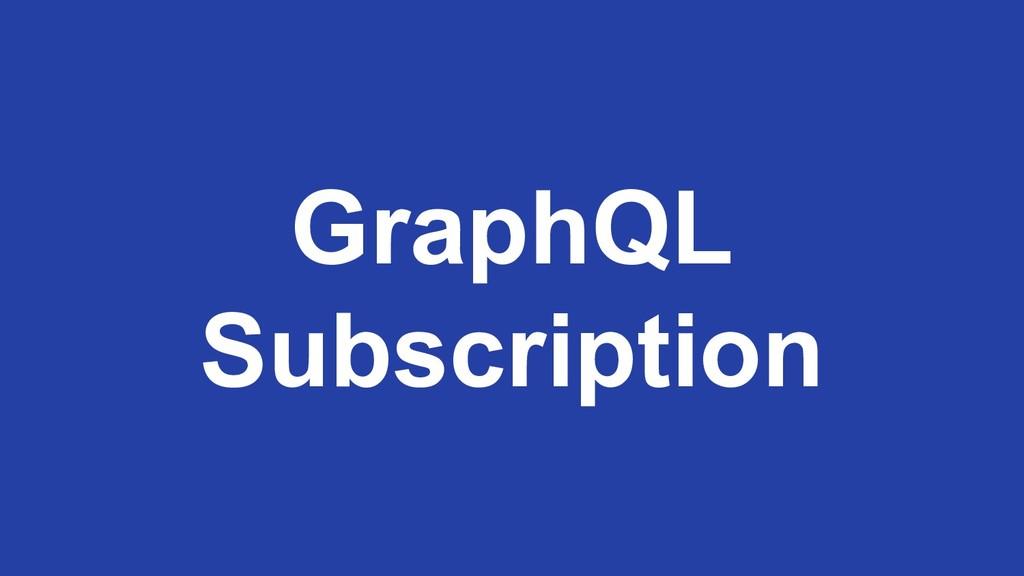 GraphQL Subscription
