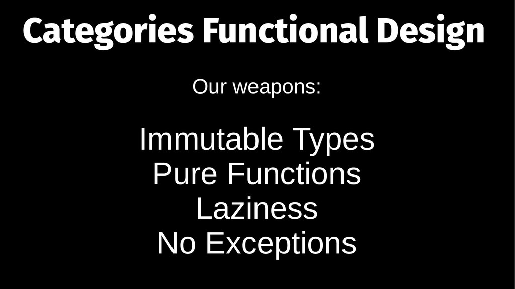 Categories Functional Design Our weapons: Immut...