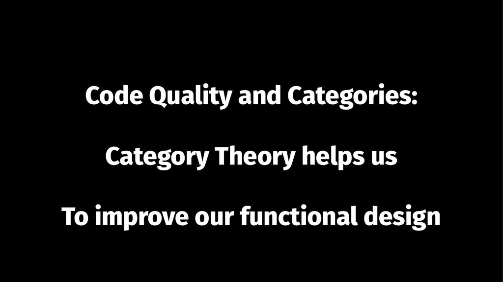 Code Quality and Categories: Category Theory he...