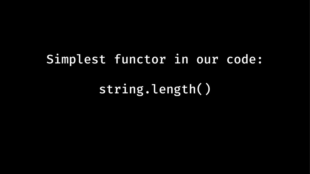 Simplest functor in our code: string.length()