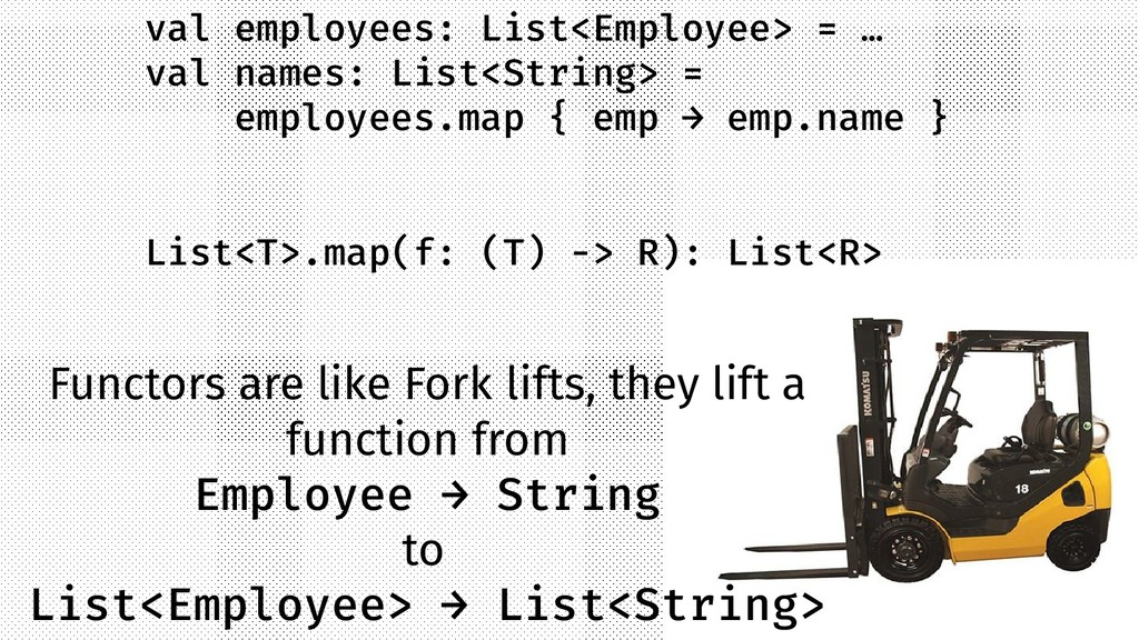 Functors are like Fork lifts, they lift a funct...
