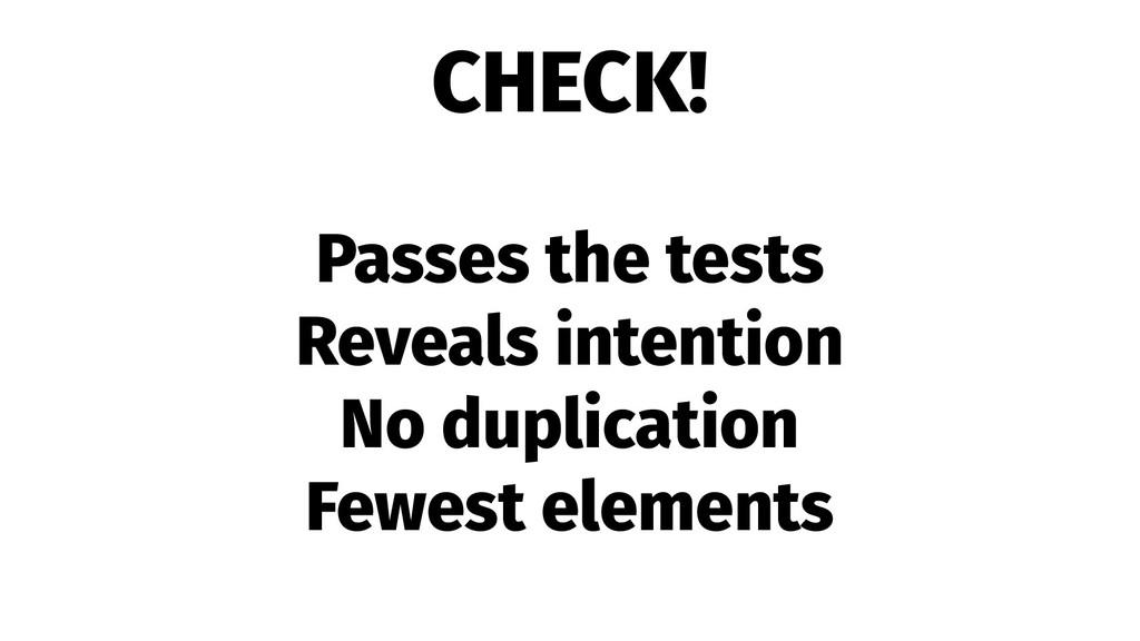 CHECK! Passes the tests Reveals intention No du...