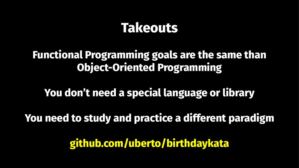 Takeouts Functional Programming goals are the s...