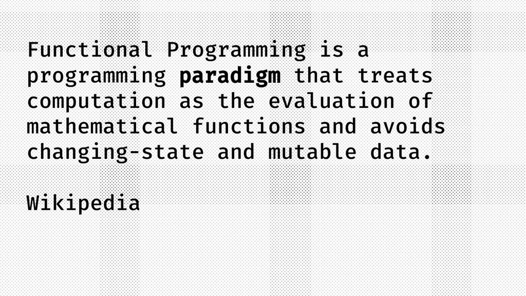 Functional Programming is a programming paradig...