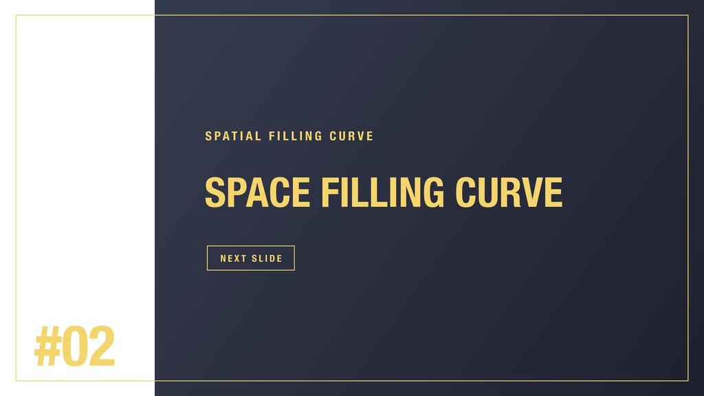 #02 SPACE FILLING CURVE S P AT I A L F I L L I ...