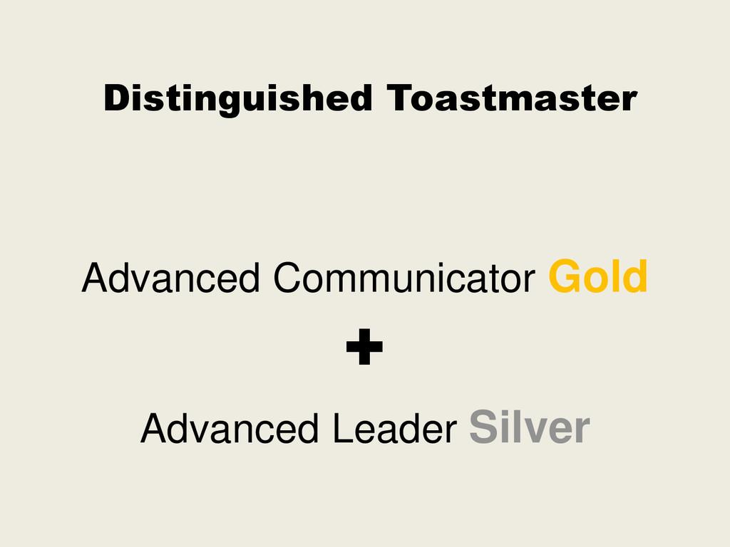 Distinguished Toastmaster Advanced Communicator...