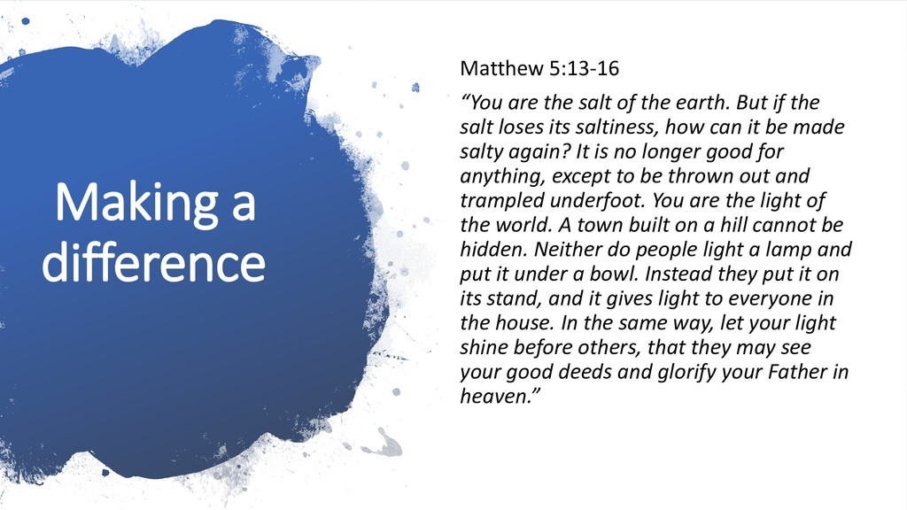 "Making a difference Matthew 5:13-16 ""You are th..."