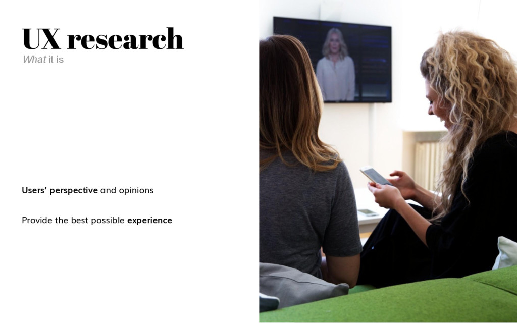 UX research Users' perspective and opinions Pro...