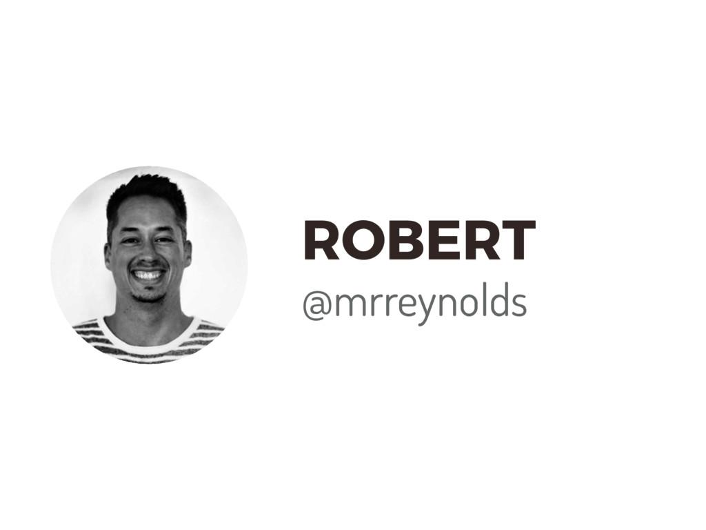 ROBERT @mrreynolds