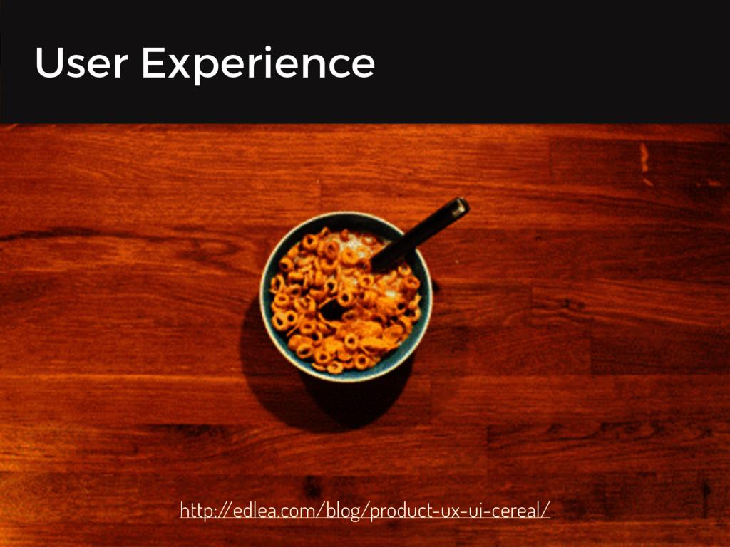 User Experience http:/ /edlea.com/blog/product-...