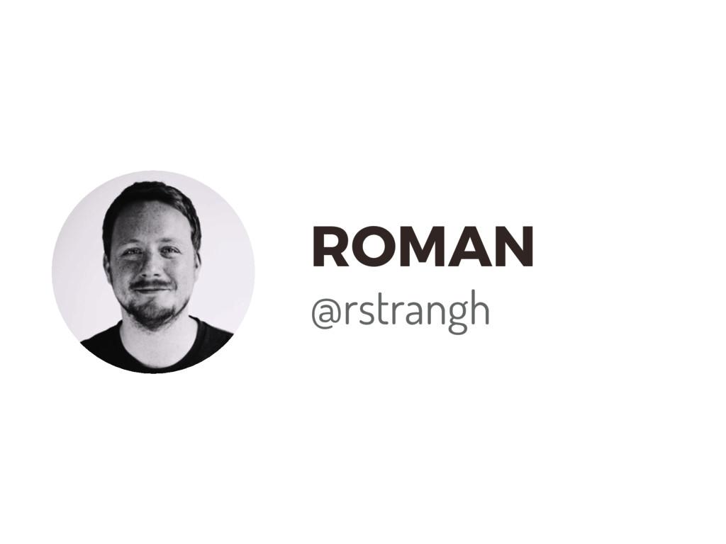 ROMAN @rstrangh