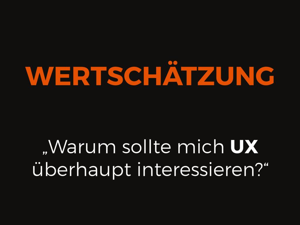 """""""Warum sollte mich UX überhaupt interessieren?""""..."""
