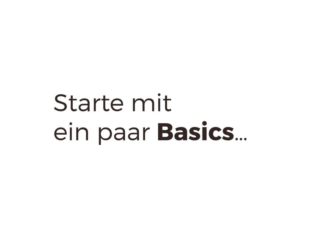 Starte mit ein paar Basics…