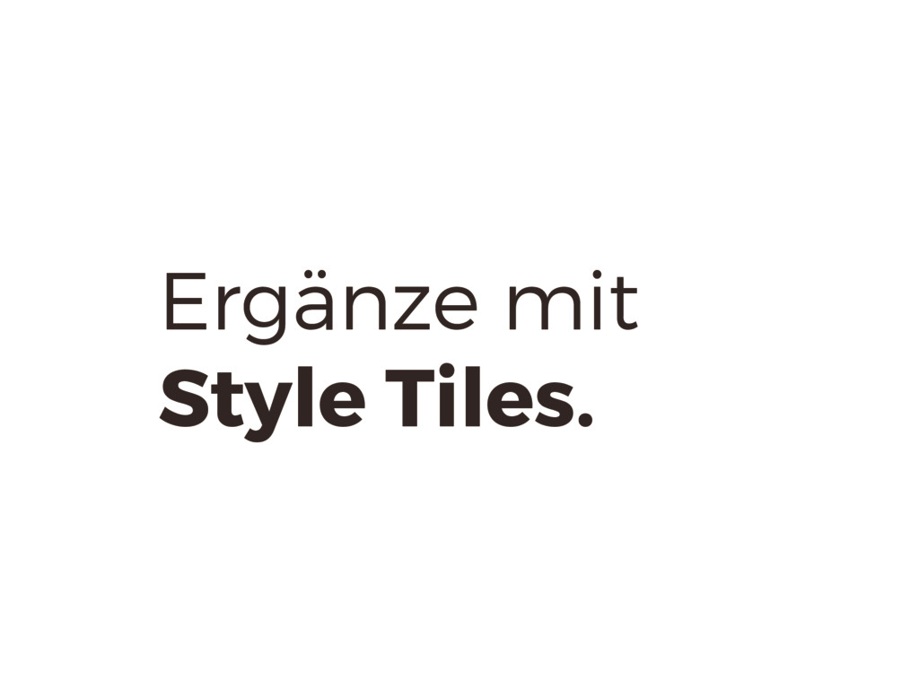 Ergänze mit Style Tiles.