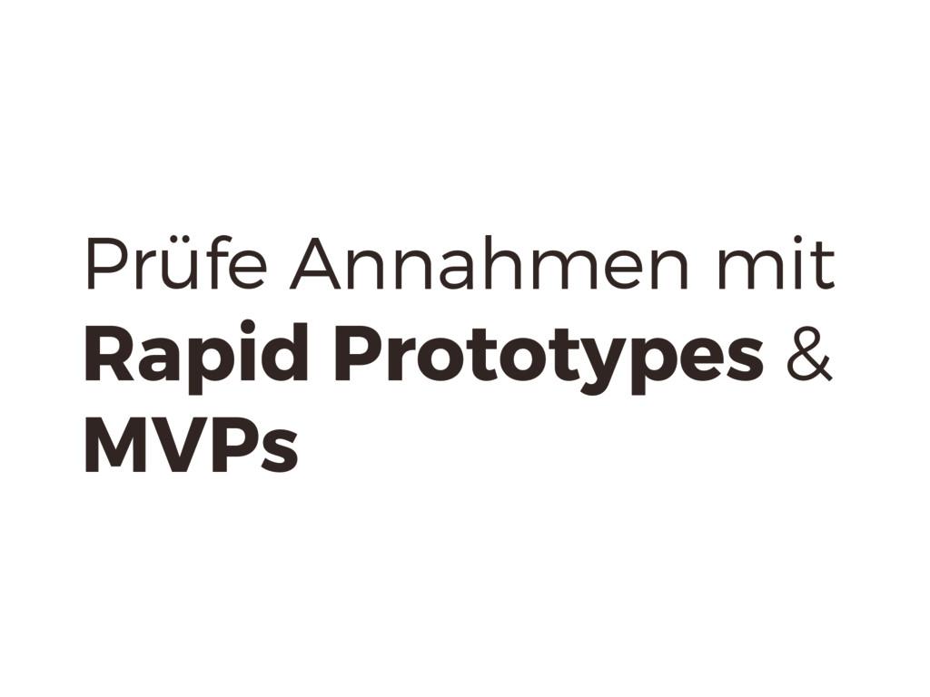 Prüfe Annahmen mit Rapid Prototypes & MVPs