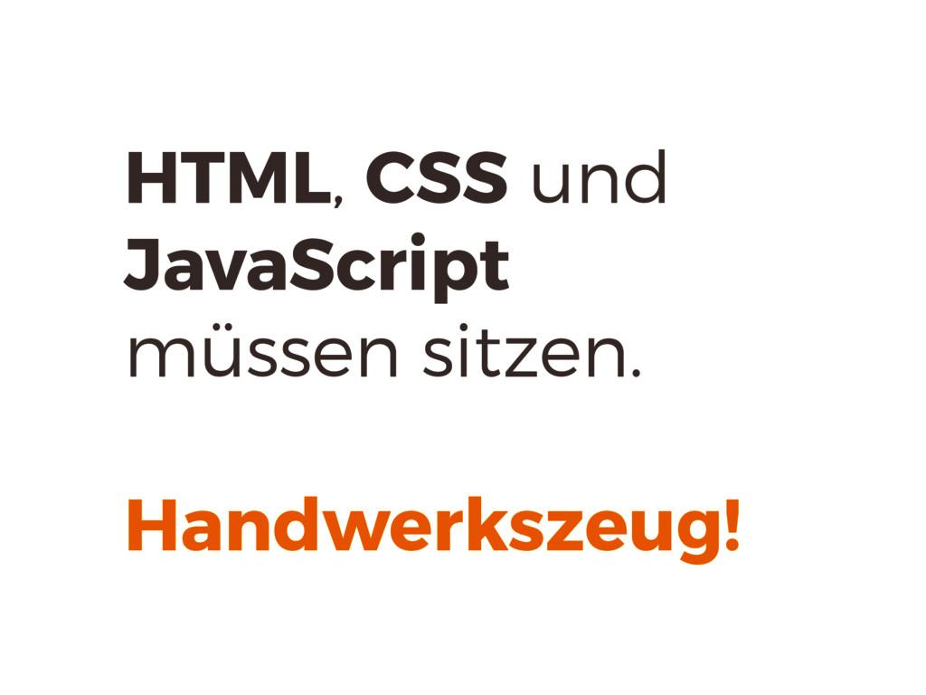 HTML, CSS und JavaScript müssen sitzen. Handwer...