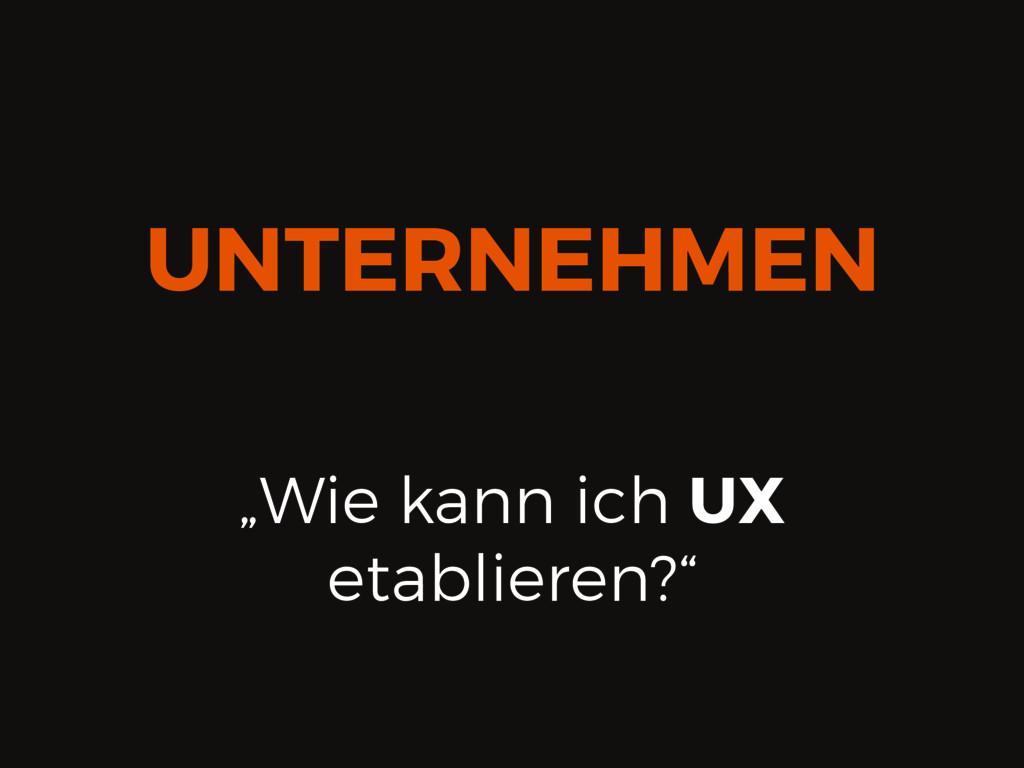 """""""Wie kann ich UX etablieren?"""" UNTERNEHMEN"""